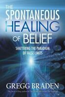 TheSpontaneous Healing of Belief by Braden, Gregg ( Author ) ON May-30-2008, Pap