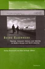Being Elsewhere: Tourism, Consumer Culture, and Identity in Modern-ExLibrary