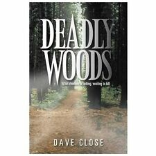 Deadly Woods : What Creature Is Lurking, Waiting to Kill by Dave Close (2013,...