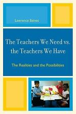 The Teachers We Need vs. the Teachers We Have : The Realities and the...