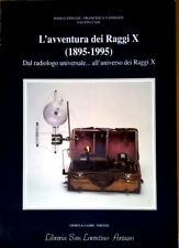 L'AVVENTURA DEI RAGGI X Dal Radiologo Universale all'universo dei raggi X F.CASI