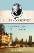 A Life Observed : A Spiritual Biography of C. S. Lewis by Devin Brown (2013,...