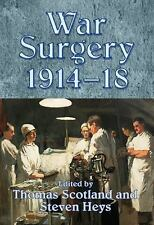 War Surgery 1914-18 by Thomas Scotland and Steven Heys (2014, Paperback)