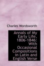 Annals Of My Early Life, 1806-1846: With Occasional Compositions In Latin And...