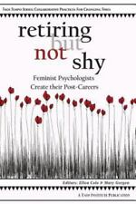 Retiring but Not Shy : Feminist Psychologists Create Their Post-Careers...