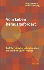 Vom Leben herausgefordert Praktisch-theologisches Forschen von Scharer & Kraml