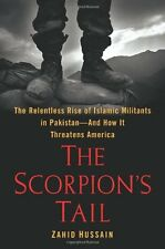 The Scorpions Tail: The Relentless Rise of Islamic Militants in Pakistan-And Ho
