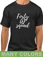 Forty AF Squad Shirt Funny Bday Gift T-Shirt 40th Birthday Party Tee