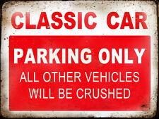 CLASSIC CAR RESERVE PARKING ONLY,GARAGE,  GRUNGE, RUSTIC, VINTAGE METAL SIGN