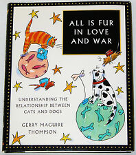 All Is Fur in Love and War: Cats & Dogs -  Gerry Maguire Thompson (1999 HC)
