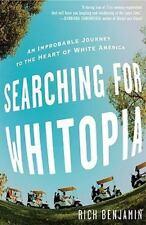 Searching for Whitopia : An Improbable Journey to the Heart of White America...