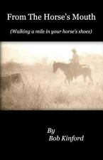 From the Horse's Mouth : Walking a Mile in Your Horse's Shoes by Bob Kinford...