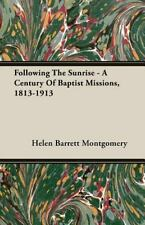 Following the Sunrise - a Century of Baptist Missions, 1813-1913 by Helen...