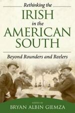 NEW - Rethinking the Irish in the American South: Beyond Rounders and Reelers