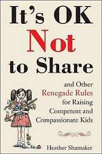 It's OK Not to Share and Other Renegade Rules for Raising Competent and Compassi