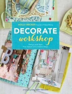 Craft Book - DECORATE WORKSHOP Design and Style Your Space in 8 Creative Steps