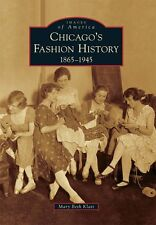 Chicago's Fashion History: 1865 - 1945 [Images of America] [IL]