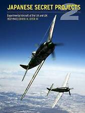 Japanese Secret Projects - Experimental Aircraft Of The Ija And Ijn 1922-45 Book