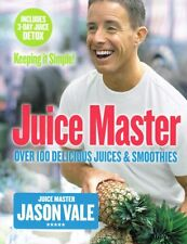 The Juice Master: Keeping It Simple by Jason Vale NEW