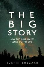 The Big Story : How the Bible Makes Sense Out of Life by Justin Buzzard...