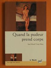 Quand la pudeur prend corp. José Morel Cinq-Mars. éditions Le Monde PUF
