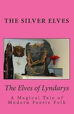 The Elves of Lyndarys : A Magical Tale of Modern Faerie Folk by The Silver...