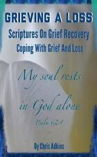 Grieving a Loss : Scriptures on Grief Recovery and Coping with Grief and Loss...