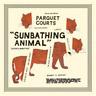 """Parquet Courts-Sunbathing Animals  Vinyl / 12"""" Album NEUF"""