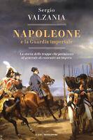 Napoleone e la Guardia imperiale. La storia delle truppe... - Valzania Sergio