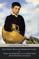 The Baron Trump Novels: Baron Trump's Marvelous Underground Journey & Travels an
