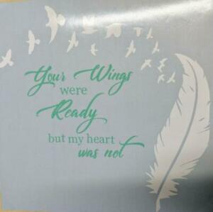 "Memorial Decal ""Your Wings Were Ready But My Heart Was Not"" w/ Feather Birds for"