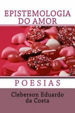 Epistemologia Do Amor : Poesias by Cleberson da Costa (2014, Paperback, Large...