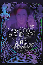 There Will Be Rainbows: A Biography of Rufus Wainwright by Kirk Lake...