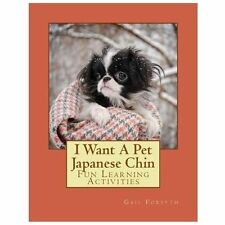 I Want a Pet Japanese Chin : Fun Learning Activities by Gail Forsyth (2013,.