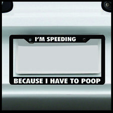 I'm Speeding Because I have to Poop License Plate Frame funny tag car JDM