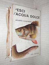 PESCI D ACQUA DOLCE Atlante illustrato Jiri Vostradovsky Illustr Jiri Maly Teti