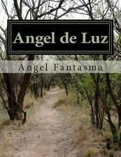 Angel de Luz : La Historia de un Angel en el Mundo Real by Angel Fantasma...