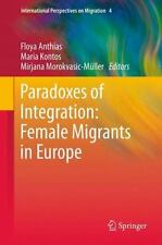 Paradoxes of Integration: Female Migrants in Europe 4 (2014, Paperback)