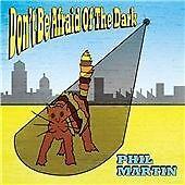 Don?t Be Afraid Of The Dark, Phil Martin CD | 5016700135824 | New