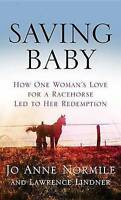 NEW Saving Baby: How One Woman's Love for a Racehorse Led to Her Redemption