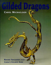 GILDED DRAGONS. BURIED TREASURES FROM CHINA'S GOLDEN AGES., Michaelson, Carol.,