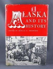 ALASKA AND ITS HISTORY (1967) 1st Edition - by M.B. Sherwood editor (hc/dj)