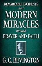 Remarkable Incidents and Modern Miracles Through Prayer and Faith: By Bevingt...