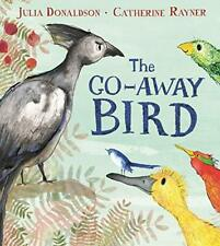 The Go-Away Bird by Donaldson, Julia, NEW Book, FREE & FAST Delivery, (Paperback