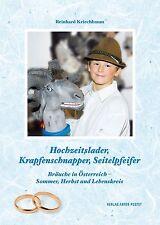 Hochzeitslader, Krapfenschnapper, Seitelpfeifer v.Reinhard Kriechbaum (2013...