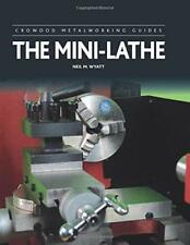 The Mini-Tornio (Crowood Lavorazione Metallo Guide) di Wyatt, Neil M.