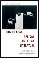 How to Read African American Literature : Post-Civil Rights Fiction and the...