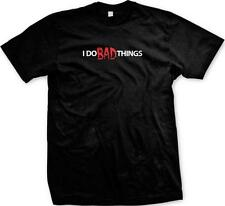 I Do BAD Things Wicked Sin Funny Humor Flirty Ill Immoral Depraved Mens T-shirt
