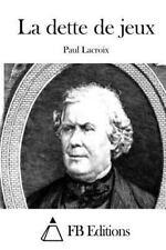 La Dette de Jeux by Paul LaCroix (2015, Paperback)