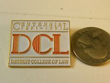 CENTENNIAL 1891-1991 DCL DETROIT COLLEGE OF LAW UNIVERSITY PIN
